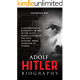 Adolf Hitler Biography ( Adolf Hitler Time Man of The Year): A Comprehensive Biography of One of the Most Feared Leaders…