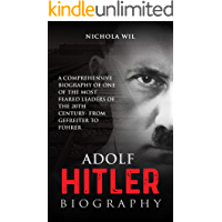Adolf Hitler Biography ( Adolf Hitler Time Man of The Year): A Comprehensive Biography of One of the Most Feared Leaders… book cover