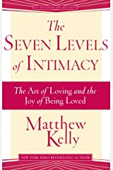 The Seven Levels of Intimacy: The Art of Loving and the Joy of Being Loved Kindle Edition