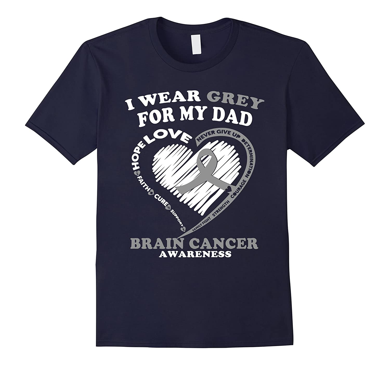 Brain Cancer T Shirt - I Wear Grey For My Dad-RT