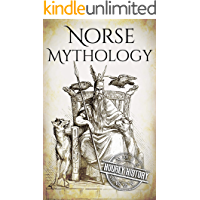 Norse Mythology: A Concise Guide to Gods, Heroes, Sagas and Beliefs of Norse Mythology (Greek Mythology - Norse…