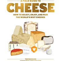 A Field Guide to Cheese: How to Select, Enjoy, And Pair The World's Best Cheeses