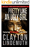 Pretty Like an Ugly Girl (Baer Creighton Book 3)