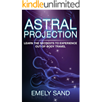 Astral Projection: Learn The Secrets To Experience Out Of Body Control (Astral Travel,Consciousness,Lucid Dreaming Book 1)