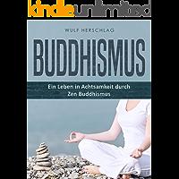 Buddhismus: Ein Leben in Achtsamkeit durch Zen Buddhismus