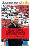 Manchester United: Sir Alex Ferguson Years: Re-Live The Rollercoaster (English Edition)