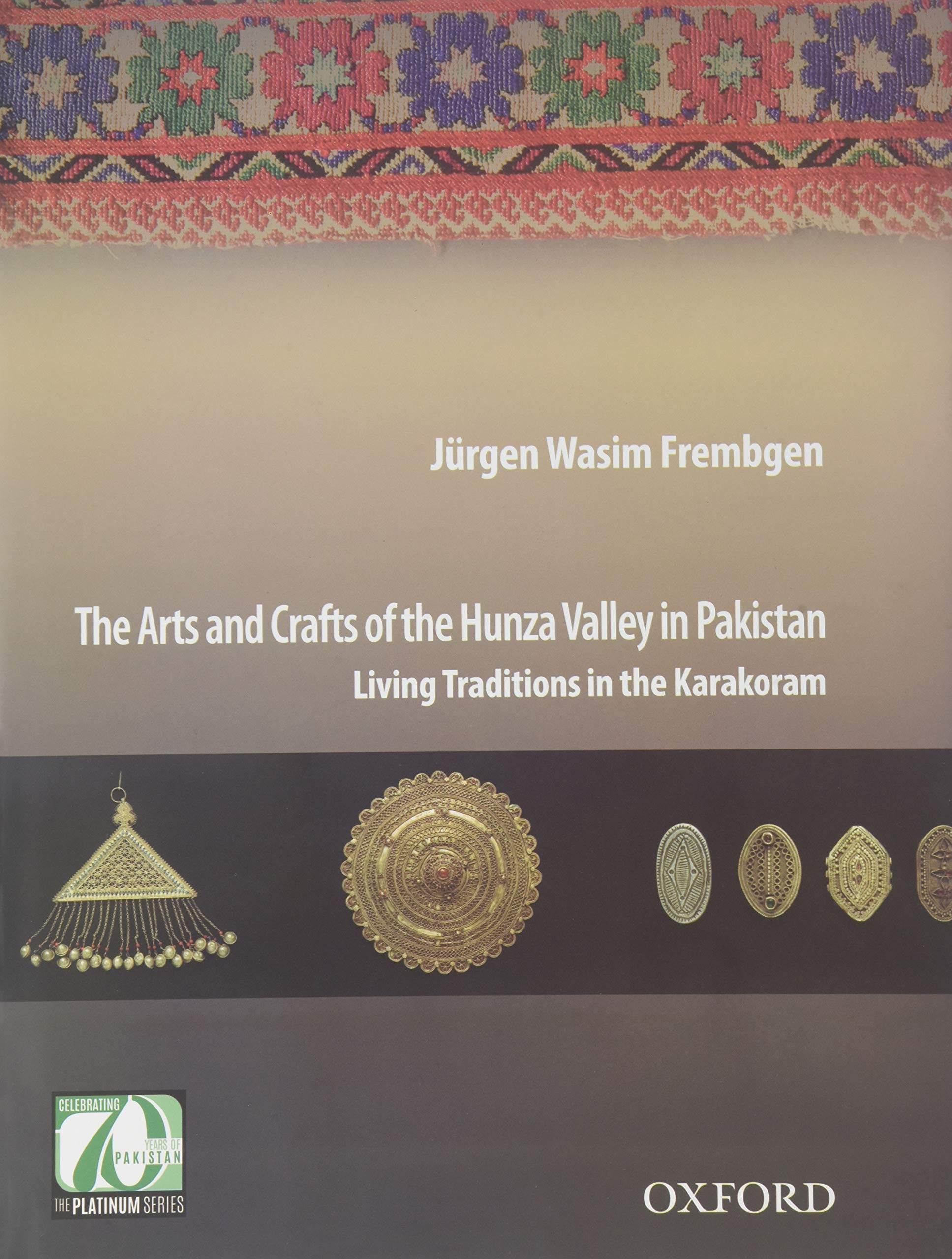 The Arts And Crafts Of The Hunza Valley In Pakistan Living Traditions In The Karakoram Frembgen Jurgen Wasim 9780199405206 Amazon Com Books