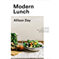 Modern Lunch: +100 Recipes for Assembling the New Midday Meal