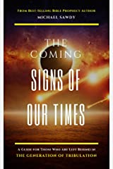The COMING Signs of Our Times: A Guide for Those Who Are Left Behind in the Generation of Tribulation Kindle Edition
