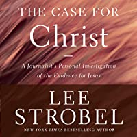 The Case for Christ, Revised & Updated: A Journalist's Personal Investigation of the Evidence for Jesus