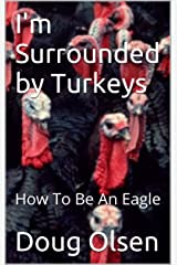 I'm Surrounded by Turkeys: How To Be An Eagle (God is Love Book 2) Kindle Edition
