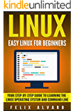 LINUX: Easy Linux For Beginners, Your Step-By-Step Guide To Learning The Linux Operating System And Command Line (Linux Series Book 1) (English Edition)
