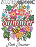 Summer Coloring Book: An Adult Coloring Book with Beautiful Flowers, Adorable Animals, Fun Characters, and Relaxing…
