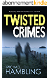 TWISTED CRIMES a gripping detective mystery full of suspense (English Edition)