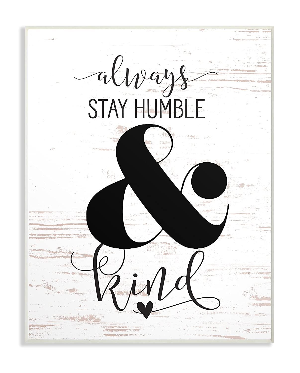 The Stupell Home Decor Collection Always Stay Humble and Kind Wall Plaque Art 13 x 19 Multi-Color