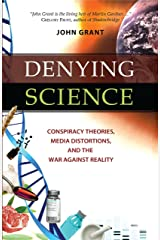 Denying Science: Conspiracy Theories, Media Distortions, and the War Against Reality Hardcover