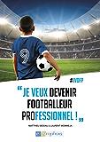 Je Veux Devenir Footballeur Professionnel (SPORTS COLLECTI) (French Edition)