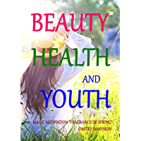 "Beauty, Health and Youth: Magic Meditation ""Fragrance of Spring"" (English Edition)"