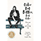 Older but Better, but Older: The art of growing up (English Edition)