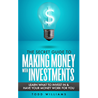 INVESTING: The Secret Guide To Making Money With Investments (Learn What To Invest In and Have Your Money Work For You)(Invest, Investing, Intelligent ... (Investing Secrets Book 1) (English Edition)