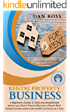 Rental Property Business: A Beginner's Guide: 21 facts you should know before you Start! How to Become a Smart Real Estate Investor and create wealth one house at a time