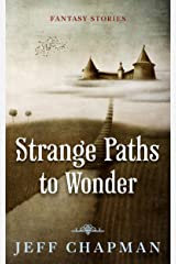 Strange Paths to Wonder: Fantasy Stories Kindle Edition