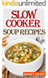 Slow Cooker Soup Recipes: 50 Most Delicious & Healthy Slow Cooker Soup Recipes for Better Health and Easy Weight Loss (Soup Recipes,Chicken Soup ,Soup Cookbook ,Slow Cooker Soup Recipes)