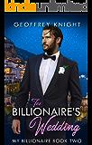 The Billionaire's Wedding (My Billionaire Book 2)