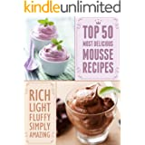 Top 50 Most Delicious Mousse Recipes (Recipe Top 50's Book 47)
