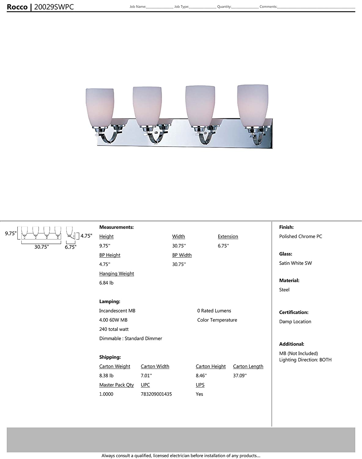 Shade Material MB Incandescent Incandescent Bulb Satin White Glass 2700//3000//4000K Color Temp Dry Safety Rating Maxim 20029SWPC Rocco 4-Light Bath Vanity Standard Triac//Lutron or Leviton Dimmable 500 Rated Lumens Polished Chrome Finish 8W Max.