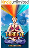 Third Eye Awakening: Techniques to Awaken the Third Eye Chakra: Guide to Opening Your Third Eye Chakra and Experiencing Higher Consciousness and State of Enlightenment