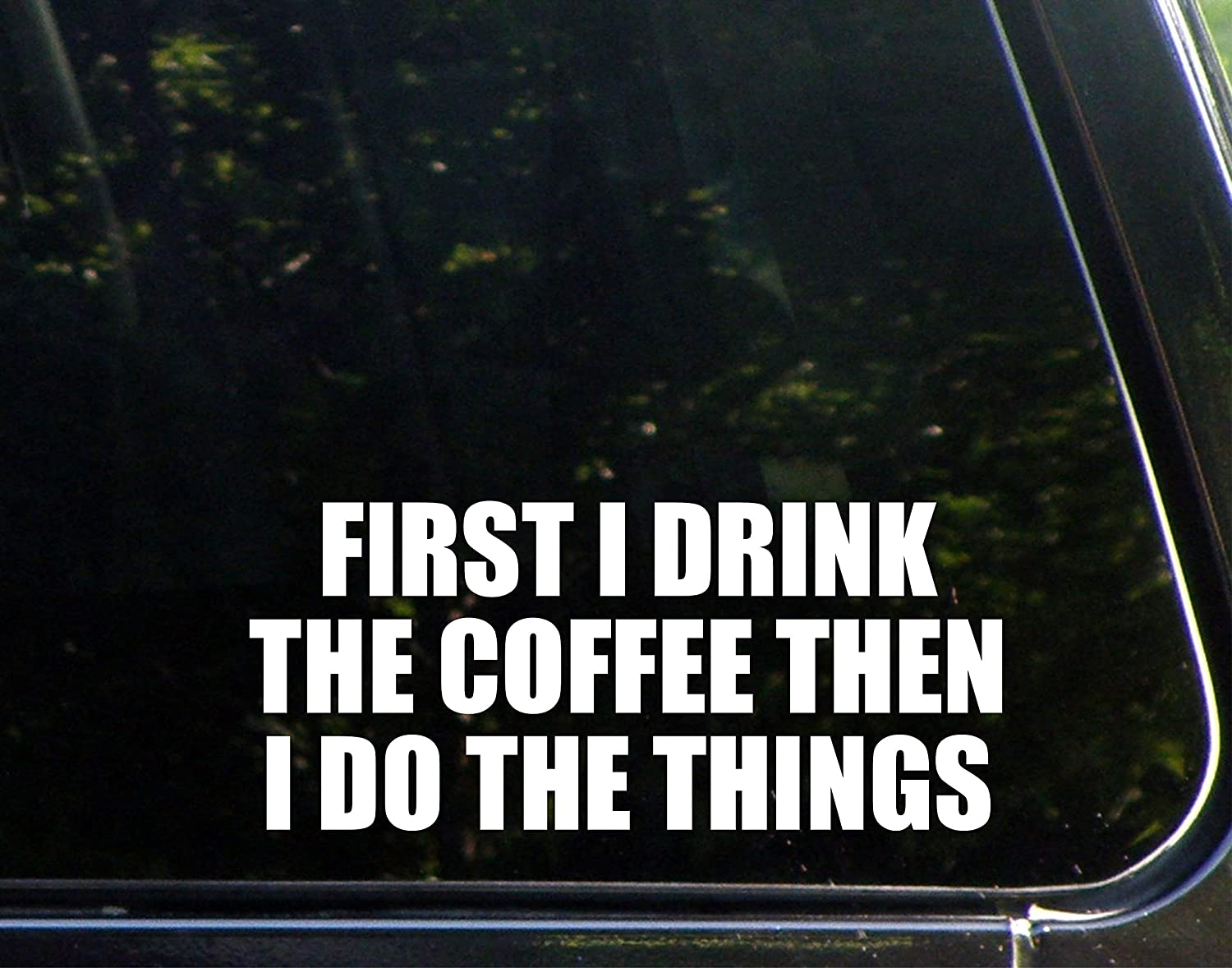 "Diamond Graphics First I Drink The Coffee Then I Do The Things (8-1/2"" x 3-3/4"") Die Cut Decal Bumper Sticker for Windows, Cars, Trucks, Laptops, Etc."
