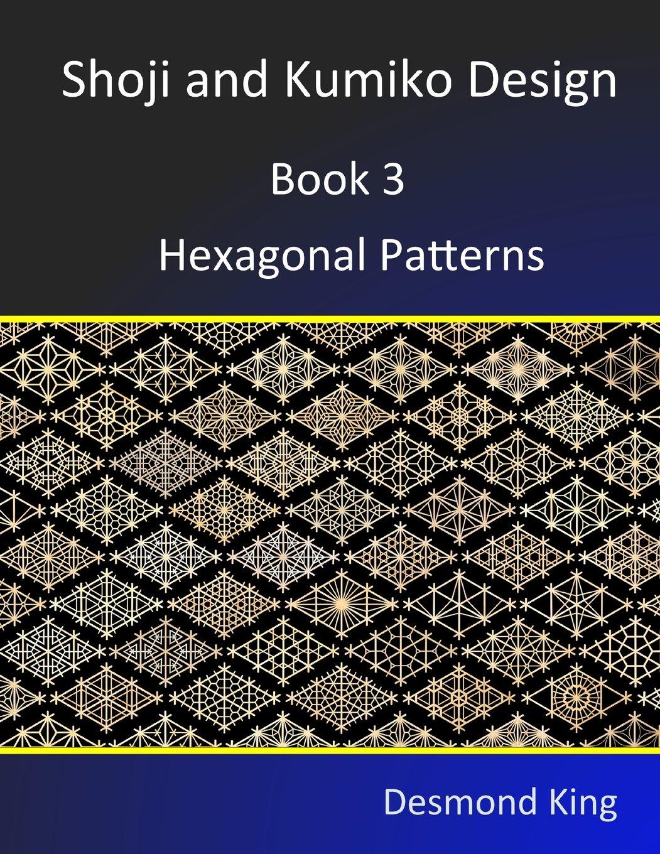 Shoji And Kumiko Design Book 3 Hexagonal Patterns Desmond King
