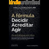 A fórmula DecidirAcreditarAgir™: As estratégias secretas para você alcançar seus objetivos de vender e prosperar com as três técnicas provadas da fórmula DecidirAcreditarAgir™