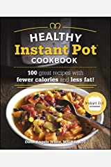 The Healthy Instant Pot Cookbook: 100 great recipes with fewer calories and less fat Kindle Edition