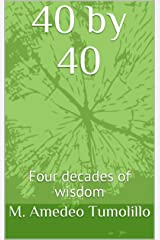 40 by 40: Four decades of wisdom Kindle Edition
