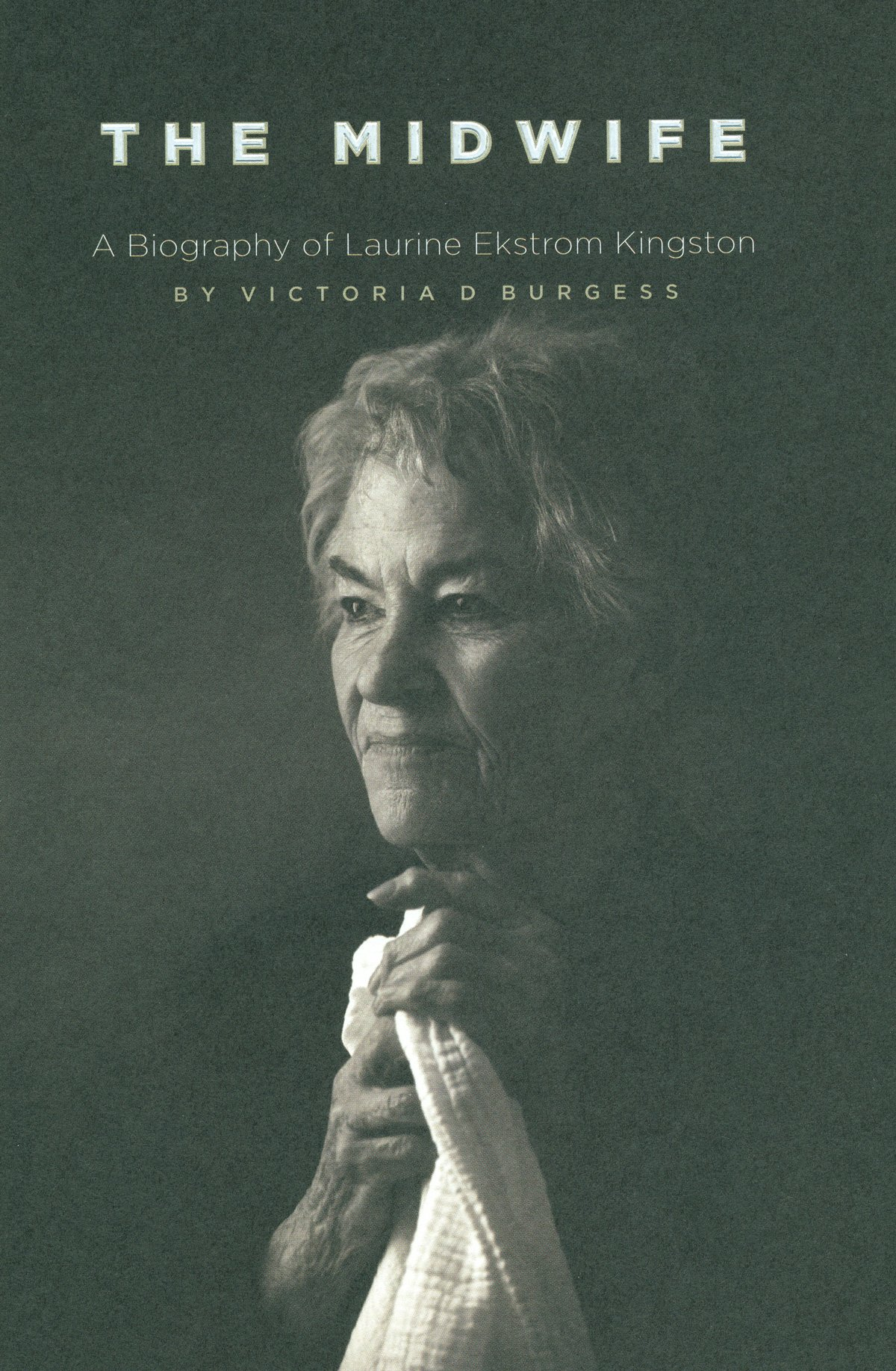 The Midwife: A Biography of Laurine Ekstrom Kingston PDF