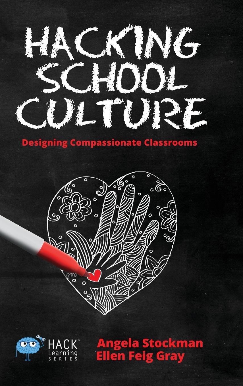 Hacking School Culture: Designing Compassionate Classrooms