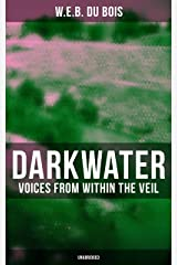 Darkwater: Voices from Within the Veil (Unabridged): Autobiography of W. E. B. Du Bois; Including Essays, Spiritual Writings and Poems Kindle Edition