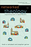 Networked Theology: Negotiating Faith in Digital Culture (Engaging Culture)