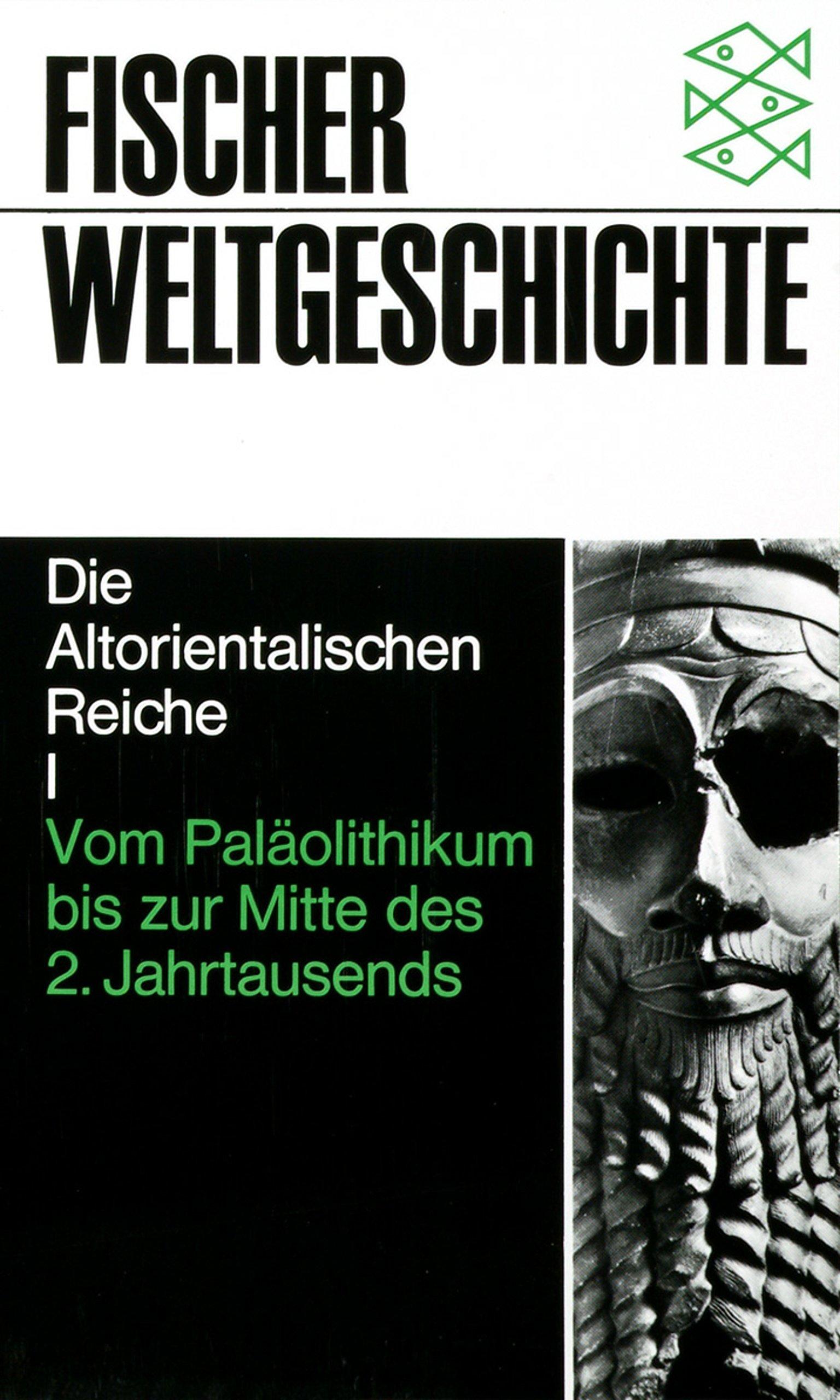 Fischer Weltgeschichte, Bd.2, Die Altorientalischen Reiche I - Vom Paläolithikum bis zur Mitte des 2. Jahrtausends
