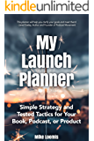 My Book Launch Planner: Simple Strategy and Tested Tactics for Your Book, Podcast, or Product