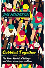 Cobbled Together: The Paris-Roubaix Challenge and Beers from Kent to Ghent Kindle Edition