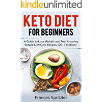 Keto Diet for Beginners: A Guide to Lose Weight and Feel Amazing – Simple Low Carb Recipes (2019 Edition) (English Edition)