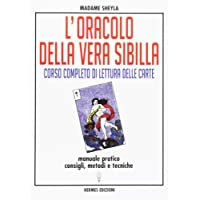 L'oracolo della vera sibilla. Corso completo di lettura delle carte. Manuale pratico. Consigli, metodi e tecniche