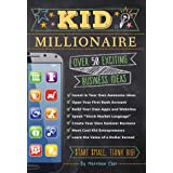 Kid Millionaire: Over 50 Exciting Business Ideas