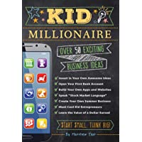 The Kid Millionaire: Over 100 Exciting Business Ideas