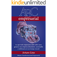 ABC EMPRESARIAL: LO QUE TODO EMPRESARIO DEBE SABER PARA GENERAR UNA EMPRESA ABUNDANTE, SUSTENTABLE Y MILLONARIA EN UN TIEMPO RÉCORD