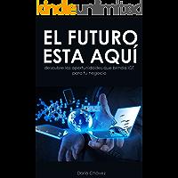 El futuro está aquí, ¿y tu?: Descubre las oportunidades que ofrece IOT que transformarán tu vida
