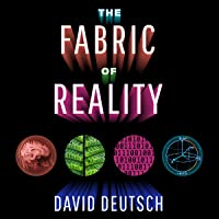 The Fabric of Reality: The Science of Parallel Universes - and Its Implications